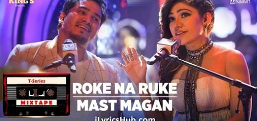 Roke Na Ruke Mast Magan Lyrics (Full Video) - T-Series Mixtape