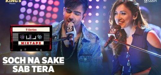 Sab Tera Soch Na Sake Lyrics (Full Video) - T-Series Mixtape
