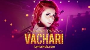 Vachari Lyrics - Jasmine Sandlas