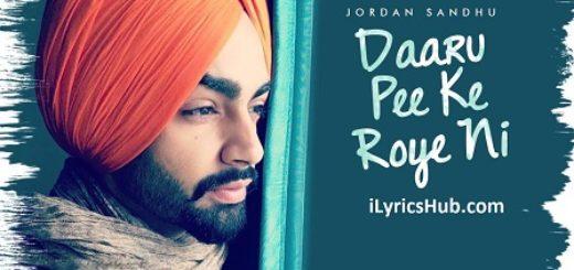 Daaru Pee Ke Roye Ni Lyrics (Full Video) - Jordan Sandhu