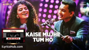 Kaise Mujhe Tum Ho Lyrics (Full Video) - T-Series Mixtape