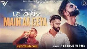 Le Chakk Main Aa Gya Lyrics - Parmish Verma