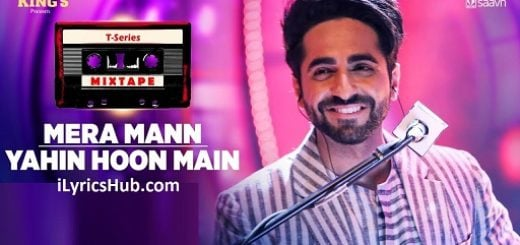 Mera Mann Yahin Hoon Main Lyrics (Full Video) - T-Series Mixtape
