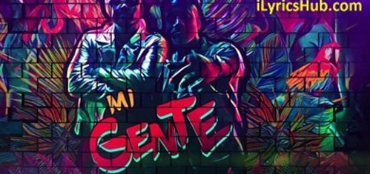 Mi Gente Lyrics (Full Video) - J. Balvin, Willy William