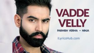 Vadde Velly Lyrics - Ninja, Parmish Verma