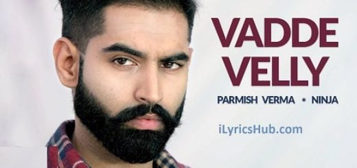 Vadde Velly Lyrics - Ninja, Parmish Verma