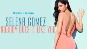 Nobody Does It Like You Lyrics - Selena Gomez