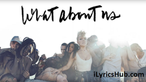 What About Us Lyrics (Full Video) - Pink