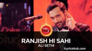 Ranjish Hi Sahi Lyrics (Full Video) - Ali Sethi, Coke Studio
