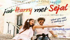 Jee Ve Sohneya Lyrics (Full Video) - Jab Harry Met Sejal