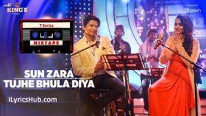 Sun Zara Tujhe Bhula Diya Lyrics - T-Series Mixtape