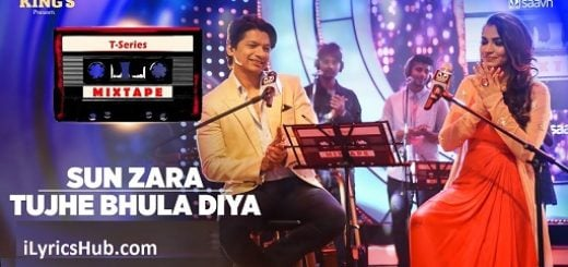 Sun Zara Tujhe Bhula Diya Lyrics (Full Video) - T-Series Mixtape
