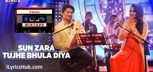 Sun Zara Tujhe Bhula Diya Lyrics (Full Video) - T-Series Mixtape
