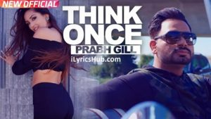 Think Once Lyrics (Full Video) - Prabh Gill Ft. Roach Killa