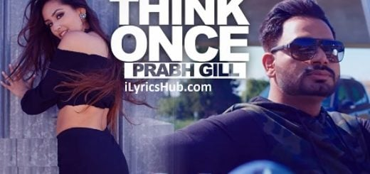 Think Once Lyrics (Full Video) - Prabh Gill Ft. Roach Killa