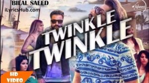 Twinkle Twinkle Lyrics (Full Video) - Bilal Saeed Ft. Young Desi