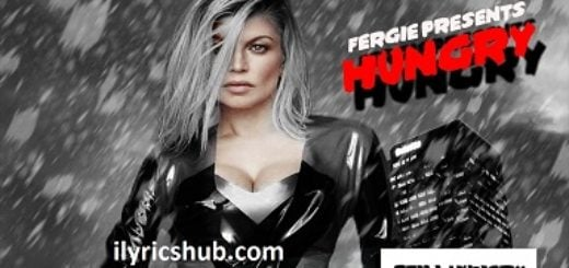 Hungry Lyrics (Full Video) - Fergie