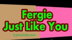 Just Like You Lyrics - Fergie