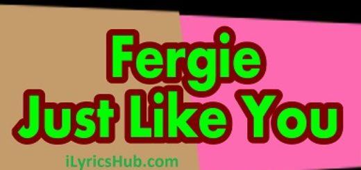 Just Like You Lyrics (Full Video) - Fergie