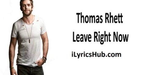 Leave Right Now Lyrics - Thomas Rhett