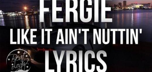 Like It Ain't Nuttin Lyrics (Full Video) - Fergie