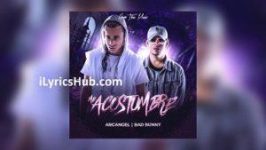 Me Acostumbre Lyrics (Full Video) - Arcangel, Bad Bunny
