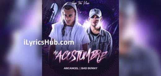 Me Acostumbre Lyrics (Full Video) - Arcangel, Bad Bunny