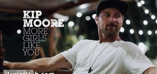 More Girls Like You Lyrics - Kip Moore