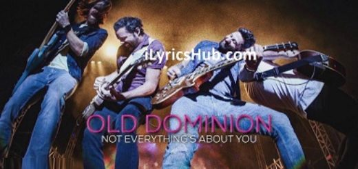 Not Everything's About You Lyrics - Old Dominion