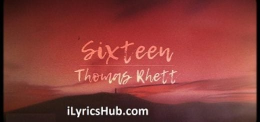 Sixteen Lyrics (Full Video) - Thomas Rhett