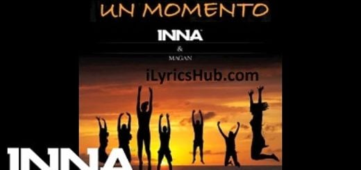 Un Momento Lyrics (Full Video) - INNA, Juan Magan