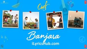 Banjara Lyrics (Full Video) - Chef | Vishal Dadlani, Raghu Dixit |