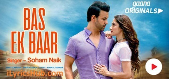 Bas Ek Baar Lyrics - Soham Naik, Anurag Saikia