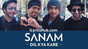 Dil Kya Kare Lyrics (Full Video) - Sanam