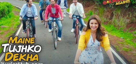 Maine Tujhko Dekha Lyrics (Full Video) - Golmaal Again | Ajay Devgn, Parineeti |