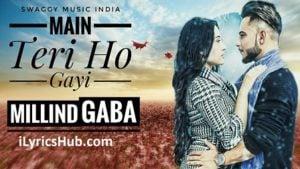 Main Teri Ho Gayi Lyrics (Full Video) - Millind Gaba