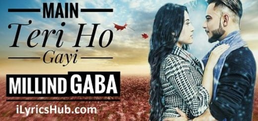 Main Teri Ho Gayi Lyrics - Millind Gaba