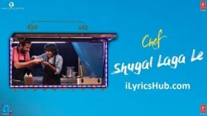 Shugal Laga Le Lyrics (Full Video) - Chef | Saif Ali Khan, Raghu Dixit |