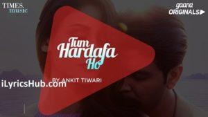 Tum Hardafa Ho Lyrics (Full Video) - Ankit Tiwari