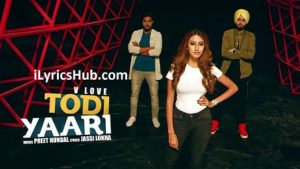 Todi Yaari Lyrics (Full Video) - V Love | Preet Hundal, Teji Sandhu |