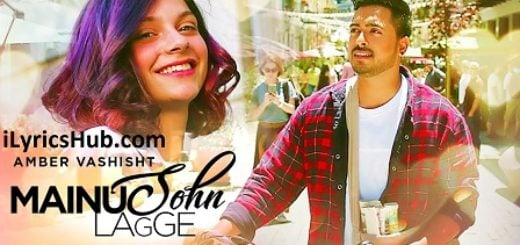 Mainu Sohn Lagge Lyrics (Full Video) - Amber Vashisht, Maninder Kailey
