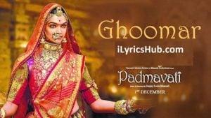 Ghoomar Lyrics - Padmavati | Deepika Padukone, Ranveer Singh |