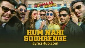 Hum Nahi Sudhrenge Lyrics - Golmaal Again
