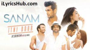 Itni Door Lyrics (Full Video) - Sanam