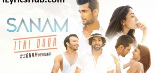 Itni Door Lyrics (Full Video) - Sanam
