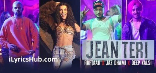 Jean Teri Lyrics (Full Video) - Raftaar | Jaz Dhami, Deep Kalsi |