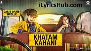 Khatam Kahani Lyrics - Qarib Qarib Singlle
