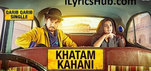 Khatam Kahani Lyrics (Full Video) - Qarib Qarib Singlle