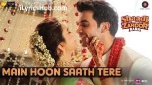Main Hoon Saath Tere Lyrics (Full Video) - Shaadi Mein Zaroor Aana