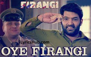 Oye Firangi Lyrics (Full Video) - Firangi   Kapil Sharma, Ishita Dutta  